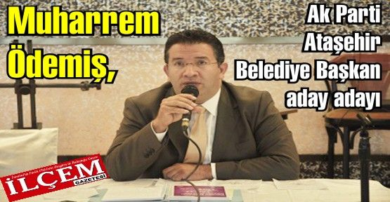 Muharrem Ödemiş, Ak Parti Ataşehir Belediye Başkan aday adaylığını açıkladı. Muharrem Ödemiş Kimdir?
