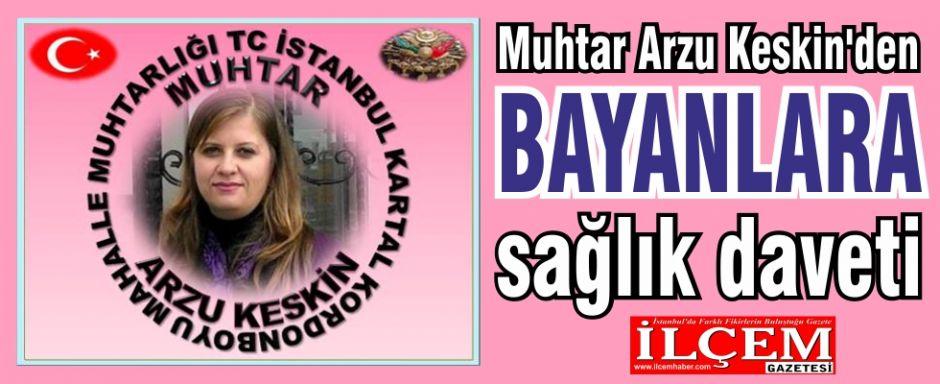 Muhtar Arzu Keskin'den bayanlara sağlık daveti