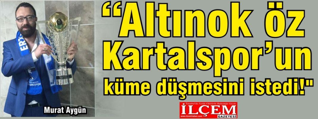 Murat Aygün 'Altınok Öz takımın küme düşmesini istedi!'