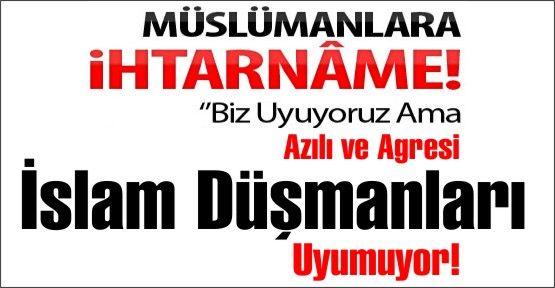 Müslümanlara İhtarnâme!
