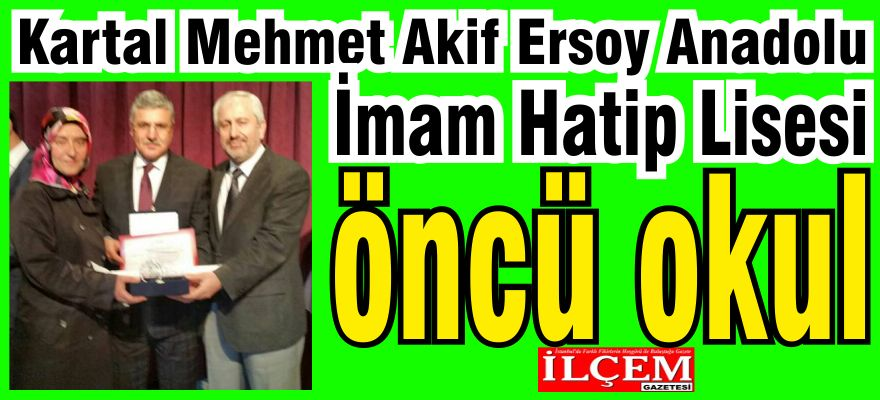 Öncü Okul oldu. Kartal Mehmet Akif Ersoy Anadolu İmam Hatip Lisesi Artık öncü okul.