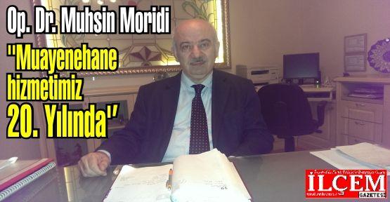 Op. Dr. Muhsin Moridi ''Muayenehane hizmetimiz 20. Yılında''