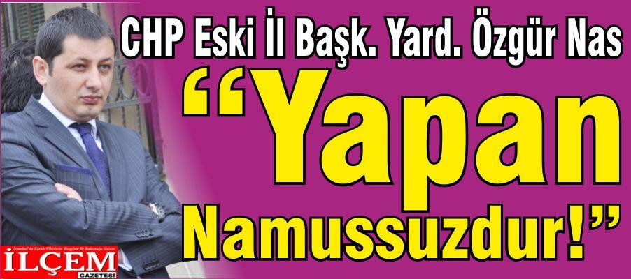 """Özgür Nas 'Yapan Namussuzdur!"""""""