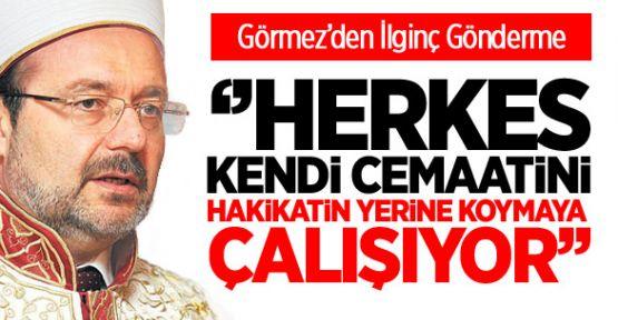Prof. Dr. Mehmet Görmez, 'Hiç kimse hakikat avucumda benim diyemez!'