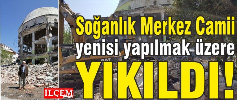 Soğanlık Merkez Camii yenisi yapılmak üzere yıkıldı! Soğanlık halkı yaşadı!