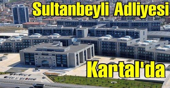 Sultanbeyli Adliyesi Kartal'da. İşte Adresi.