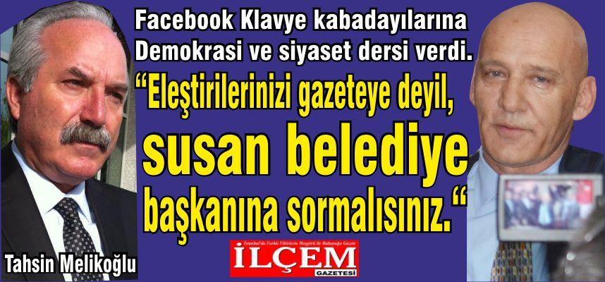 Tahsin Melikoğlu 'Eleştirilerinizi gazeteye değil, susan belediye başkanına sormalısınız.'