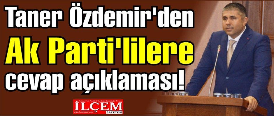 Taner Özdemir'den Ak Parti'lilere cevap açıklaması!