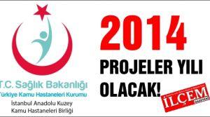 2014 yılı İstanbul Anadolu Kuzey Kamu Hastaneleri Birliği ve bağlı hastaneleri için proje yılı olacak