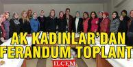 Ak Kadınlar'dan Referandum toplantısı