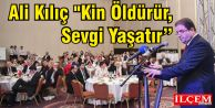Ali Kılıç quot;Kin Öldürür, Sevgi Yaşatır""