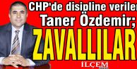 """CHP'de disipline verilen Taner Özdemir, """"Zavallılar"""" dedi."""