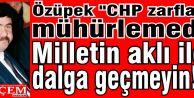"""Özüpek """"CHP zarfları mühürlemedi. Milletin aklı ile dalga geçmeyin!"""""""