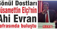 Gönül Dostları Elçinin Ahi Evran sofrasında buluştu.