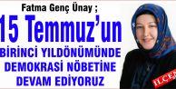 """Fatma Genç Ünay """"15 Temmuz'un 1. Yıldönümünde Demokrasi Nöbetlerine Devam Ediyoruz"""""""