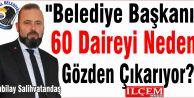 """Kubilay Salihvatandaş """"Belediye Başkanı 60 Daireyi Neden Gözden Çıkarıyor?"""""""