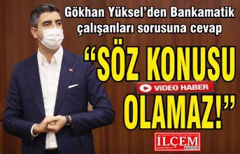 """Bankamatik çalışanları var mı? Sorusuna Gökhan Yüksel'den cevap, """"Söz konusu olamaz!"""""""
