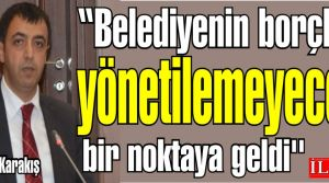 Ahmet Karakış, ''Belediyenin borçları yönetilemeyecek bir noktaya geldi''