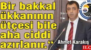 Ahmet Karakış 'Bir bakkal dükkanının bütçesi bile daha ciddi hazırlanır.'