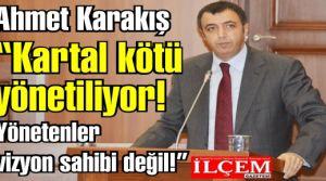 Ahmet Karakış 'Kartal kötü yönetiliyor! Yönetenler vizyon sahibi değil!'