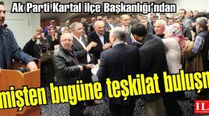Ak Parti Kartal ilçe Başkanlığı'ndan Geçmişten bugüne teşkilat buluşması