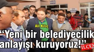 Ali Kılıç 'Yeni bir belediyecilik anlayışı kuruyoruz!'