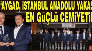 Aygad İstanbul Anadolu Yakasının En Güçlü Cemiyetidir.