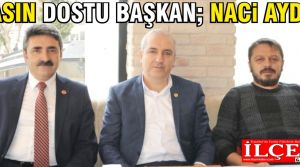 Basın dostu başkan; Naci Aydın