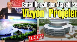 Battal İlgezdi'den Ataşehir'e Vizyon  Projeler