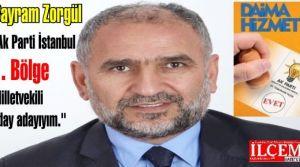 Bayram Zorgül 'Ak Parti İstanbul 1. Bölge Milletvekili aday adayıyım.'