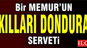 Bir memurun akılları donduran serveti