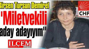 Birsen Tursun Demirel ''miletvekili aday adayıyım''