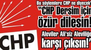 CHP Dersim için özür dilesin!