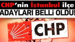 CHP İstanbul ilçe belediye başkan adayları belli oldu işte o isimler