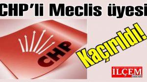 CHP Meclis üyesini kimler kaçırdı?