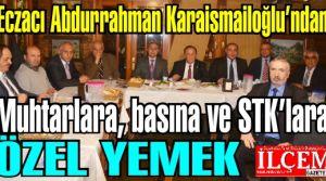 Eczacı Abdurrahman Karaismailoğlu'ndan Muhtarlara, basına ve STK'lara ÖZEL YEMEK