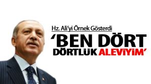 Erdoğan 'ben dört dörtlük bir Aleviyim!'
