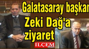 Galatasaray başkanından Zeki Dağ'a ziyaret