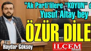 Haydar Göksoy ''Yusuf Altay bey ÖZÜR DİLE!'' dedi.