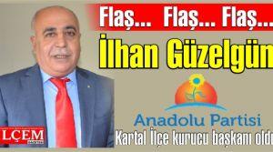İlhan Güzelgün, Anadolu Partisi Kartal İlçesi Kurucu başkanı oldu.