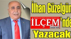 İlhan Güzelgün İlçem Gazetesi'nde yazacak.
