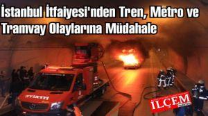 İstanbul İtfaiyesi'nden Tren, Metro ve Tramvay Olaylarına Müdahale