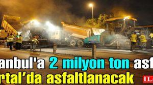 İstanbul'a 2 milyon ton asfalt dökülecek. Kartal asfaltlanacak!