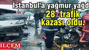 İstanbul'a yağmur yağdı 28 trafik kazası oldu.