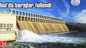 İstanbul'da barajlar fullendi! İşte barajların doluluk oranları;
