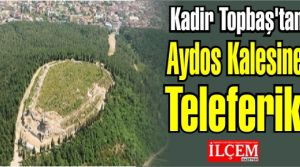 Kadir Topbaştan Aydos Kalesine Teleferik
