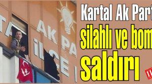 kartal ak partiye silahlı ve bombalı saldırı