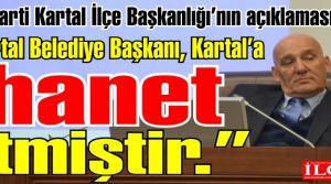 Kartal Belediye Başkanı Kartal'a ihanet etmiştir.