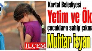 Kartal Belediyesi Yetim ve Öksüz çocuklara sahip çıkmayınca Muhtar isyan etti!