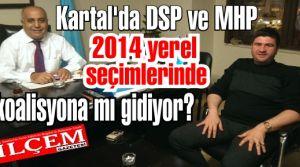 Kartal'da DSP ve MHP 2014 yerel seçimlerinde koalisyona mı gidiyor?